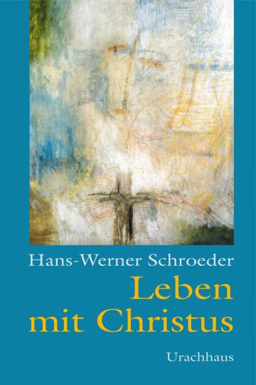 Leben mit Christus  Hans-Werner Schroeder
