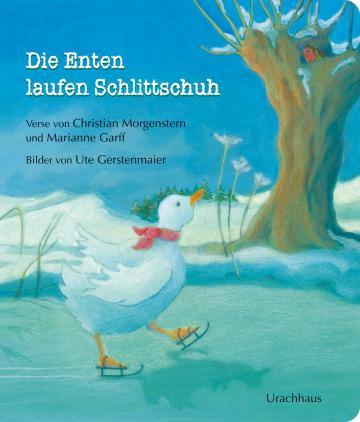 Die Enten laufen Schlittschuh  Marianne Garff ,  Christian Morgenstern    Ute Gerstenmaier