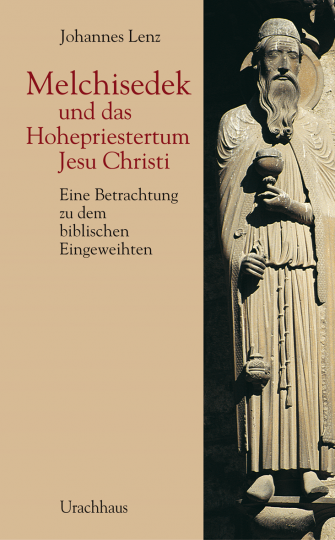 Melchisedek und das Hohepriestertum Jesu Christi  Johannes Lenz