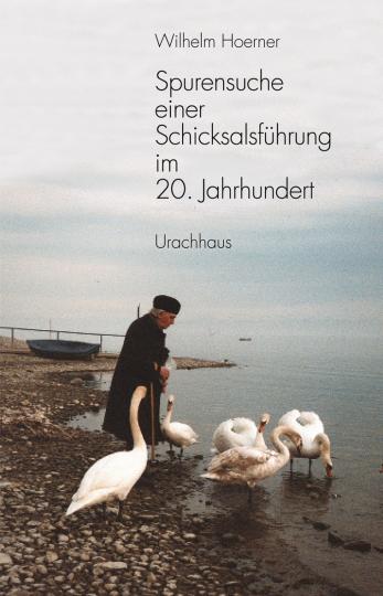 Spurensuche einer Schicksalsführung im 20. Jahrhundert  Wilhelm Hoerner