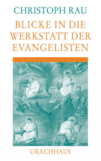 Blicke in die Werkstatt der Evangelisten  Christoph Rau