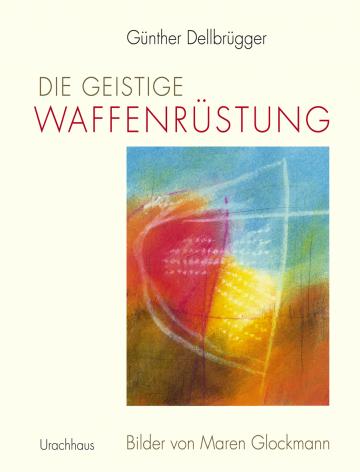 Die geistige Waffenrüstung  Günther Dellbrügger    Maren Glockmann