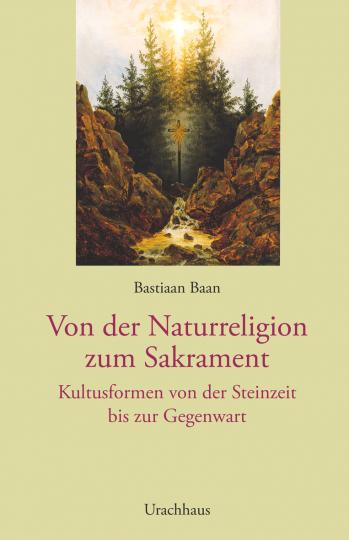 Von der Naturreligion zum Sakrament  Bastiaan Baan