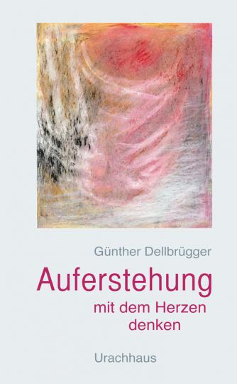 Auferstehung mit dem Herzen denken  Günther Dellbrügger