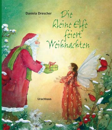 Die kleine Elfe feiert Weihnachten  Daniela Drescher