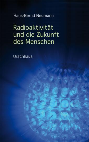 Radioaktivität und die Zukunft des Menschen Hans-Bernd Neumann