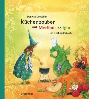 Küchenzauber mit Merlind und Igor  Daniela Drescher