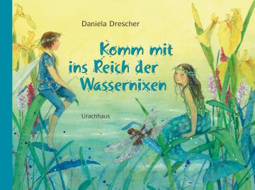Komm mit ins Reich der Wassernixen  Daniela Drescher