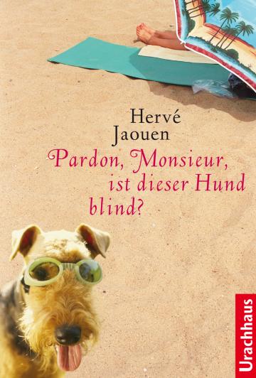 Pardon, Monsieur, ist dieser Hund blind?  Hervé Jaouen