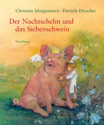 Der Nachtschelm und das Siebenschwein  Christian Morgenstern    Daniela Drescher