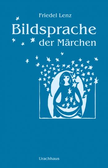 Bildsprache der Märchen  Friedel Lenz