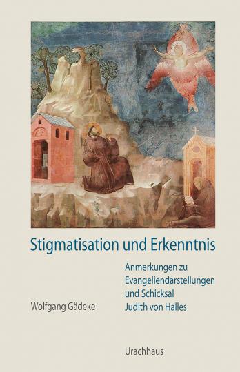 Stigmatisation und Erkenntnis  Wolfgang Gädeke