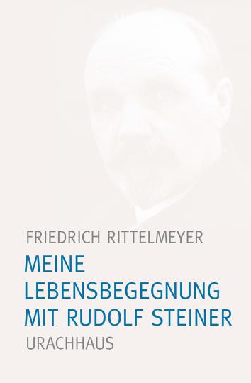 Meine Lebensbegegnung mit Rudolf Steiner  Friedrich Rittelmeyer