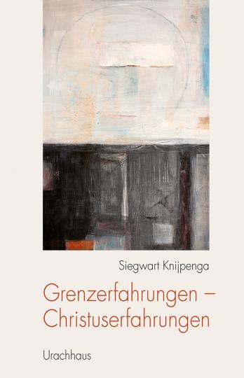 Grenzerfahrungen – Christuserfahrungen  Siegwart Knijpenga
