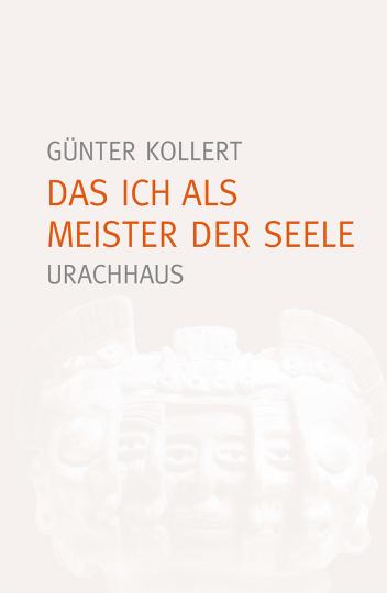 Das Ich als Meister der Seele  Günter Kollert